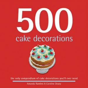 500 Cake Decorating Motifs: The Only Compendium of Cake Decorations You'll Ever Need