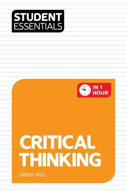 Student Essentials: Critical Thinking: In One Hour