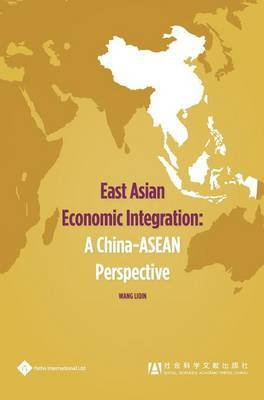 East Asian Economic Integration: A China-ASEAN Perspective
