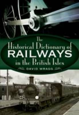 Historical Dictionary of Railways in the British Isles, The