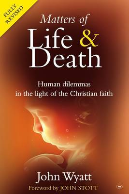 Matters of Life and Death: Human Dilemmas in the Light of the Christian Faith