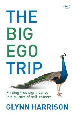 The Big Ego Trip: Finding True Significance in a Culture of Self-esteem