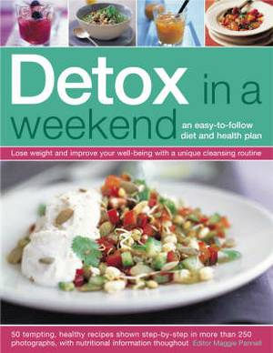Detox in a Weekend: An Easy-to-Follow Diet and Health Plan