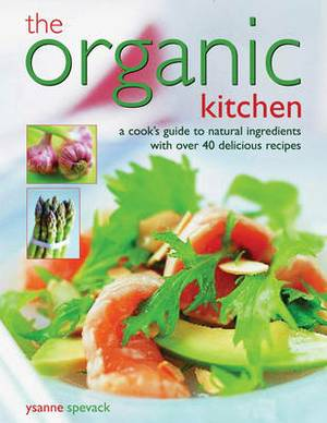 The Organic Kitchen: A Cook's Guide to Natural Ingredients with 40 Delicious Recipes