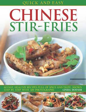Quick and Easy Chinese Stir-fries: 60 Fast, Healthy Recipes with Spice and Taste, Shown Step by Step