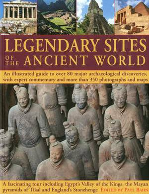 Great Ancient Sites of the World: An Illustrated Guide to Over 80 Major Archaeological Discoveries