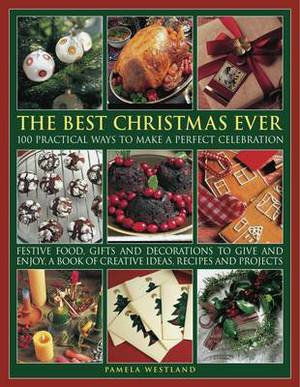 The Best Christmas Ever: 100 Practical Ways to Make a Perfect Celebration