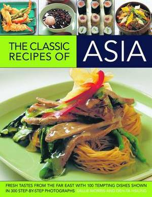 Fresh Tastes of Asia: Fresh Flavours from the Far East with 100 Tempting Dishes