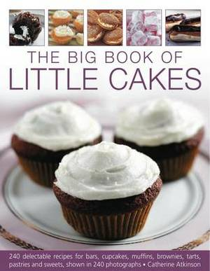 The Big Book of Little Cakes: 240 Delectable Recipes for Bars, Cupcakes, Muffins, Brownies, Pastries, Tarts and Confectionery, with Over 240 Photographs