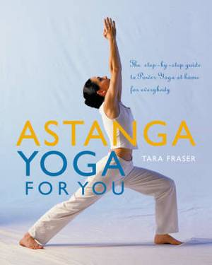 Astanga Yoga For You: A Step-by-step Guide to Power Yoga at Home for Everybody