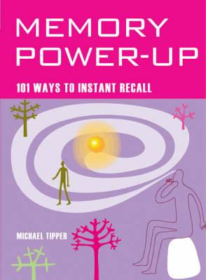 Memory Power Up: 101 Ways to Instant Recall