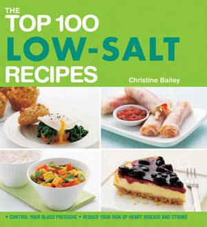 The Top 100 Low-Salt Recipes: Control Your Blood Pressure and Reduce Your Risk of Heart Disease and Stroke