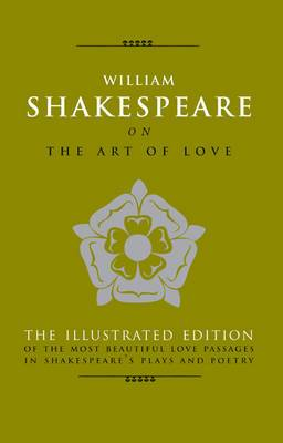 Art of Love: The Most Elequent Love Passages in Shakespear's Plays a