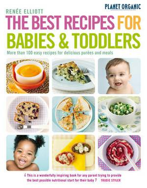 The Planet Organic Best Recipes for Babies and Toddlers: More Than 100 Easy Recipes for Delicious Purees and Meals