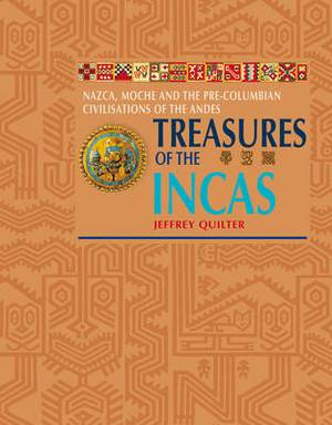 Treasures of the Incas: Nazca, Moche and the Pre-Colombian Civilisations of the Andes