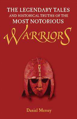The Legendary Tales and Historical Truths of the Most Notorious Warriors