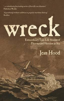 Wreck: Extraordinary True Stories of Disaster and Heroism at Sea
