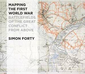 Mapping the First World War: Battlefields of the Great Conflict from Above