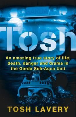 Tosh: An Amazing True Story of Life, Death, Danger and Drama in the Garda Sub-Aqua Unit