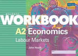 A2 Economics: Labour Markets Student Workbook: Labour Markets: Student Workbook