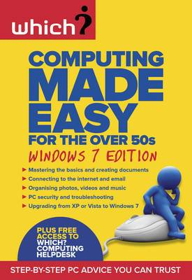 Computing Made Easy for the Over 50s: Windows 7 Edition: Step-by-step PC Advice You Can Trust