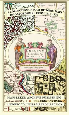 A Collection of Four Historic Maps of Oxfordshire from 1611-1836