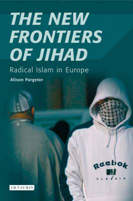 The New Frontiers of Jihad: Radical Islam in Europe