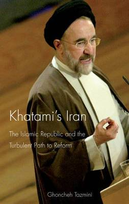 Khatami's Iran: The Islamic Republic and the Turbulent Path to Reform