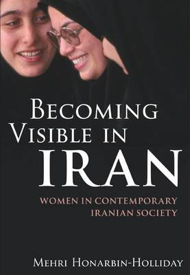 Becoming Visible in Iran: Women in Contemporary Iranian Society