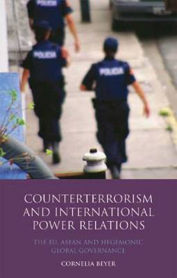 Counter Terrorism and International Power Relations: The EU, ASEAN and Hegemonic Global Governance