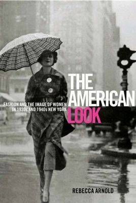 American Look: Fashion and the Image of Women in 1930's and 1940's New York