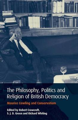 Philosophy, Politics and Religion in British Democracy: Maurice Cowling and Conservatism