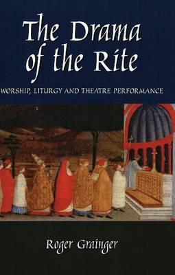 Drama of the Rite: Worship, Liturgy and Theatre Performance