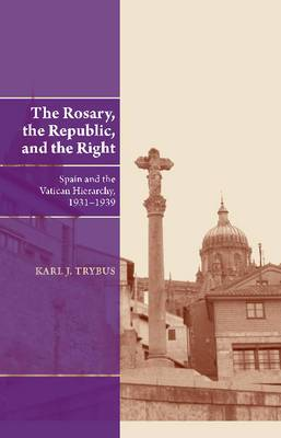 Rosary, the Republic & the Right: Spain & the Vatican Hierarchy, 19311939