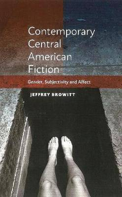 Contemporary Central American Fiction: Gender, Subjectivity and Affect