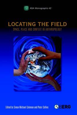 Locating the Field: Space, Place and Context in Anthropology