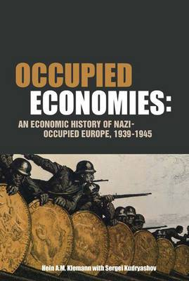 Occupied Economies: An Economic History of Nazi-occupied Europe, 1939-1945