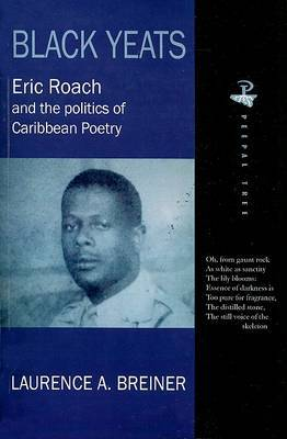 Black Yeats: Eric Roach and the Politics of Caribbean Poetry