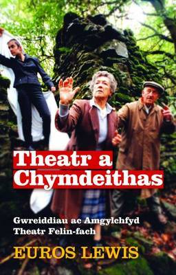 Theatr a Chymdeithas - Gwreiddiau ac Amgylchfyd Theatr Felin-fach
