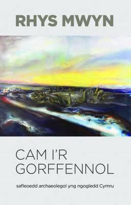 Cam I'r Gorffennol: Safleoedd Archaeolegol Yng Ngogledd Cymru