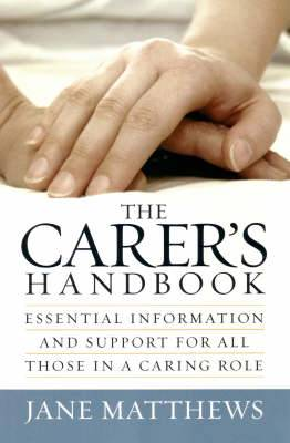 The Carer's Handbook: Essential Information and Support for All Those in a Caring Role?
