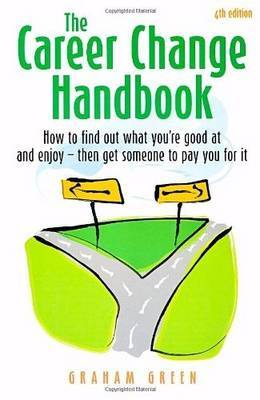 The Career Change Handbook: How to Find Out What You're Good at and Enjoy - Then Get Someone to Pay You for it