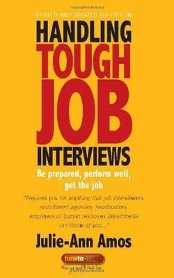 Handling Tough Job Interviews 4th Edition: Be prepared, perform well, get the job