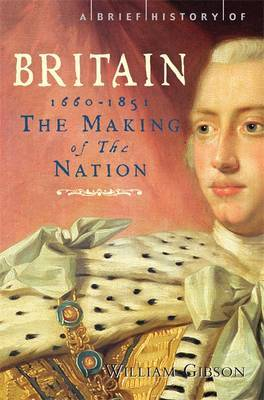A Brief History of Britain: v. 3: Making of the Nation: 1660-1851