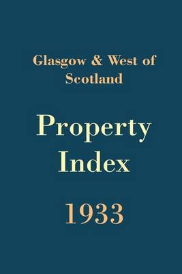 Glasgow and West of Scotland Property Index 1933: 1933