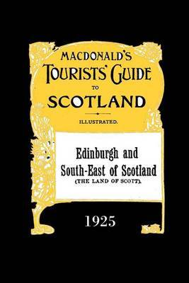 Edinburgh and South-East Scotland: Macdonald's Tourists' Guide 1925