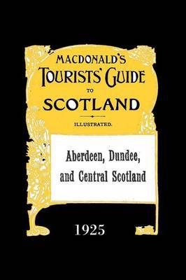 Aberdeen, Dundee and Central Scotland: Macdonald's Tourists' Guide 1925