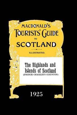 Highlands and Islands of Scotland: Macdonald's Tourists' Guide 1925