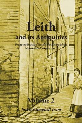 Leith and its Antiquities From the Earliest Times to the close of the Nineteenth Century (1897) - Volume 2