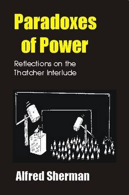 The Paradoxes of Power: Reflections on the Thatcher Interlude